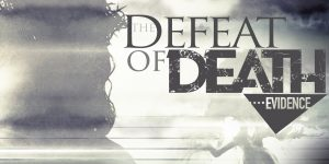 The Defeat of Death: Evidence