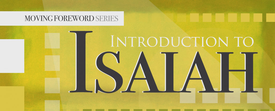 Moving Foreword Series   Introduction to Isaiah
